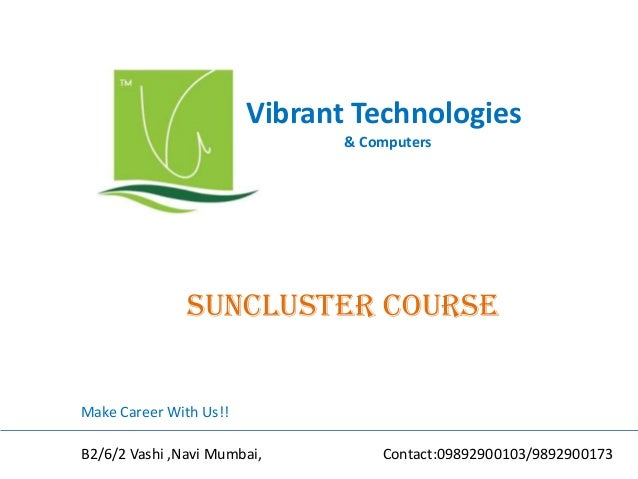 Vibrant Technologies & Computers suncluster COURSE Make Career With Us!! B2/6/2 Vashi ,Navi Mumbai, Contact:09892900103/98...
