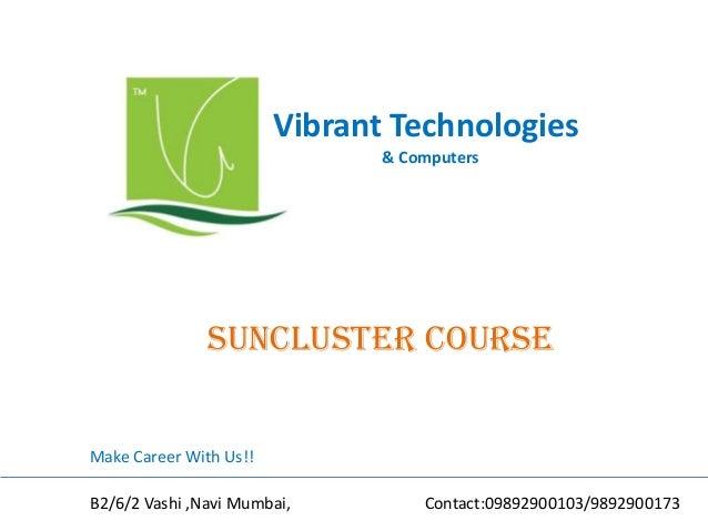 Vibrant Technologies & Computers  suncluster COURSE  Make Career With Us!! B2/6/2 Vashi ,Navi Mumbai,  Contact:09892900103...