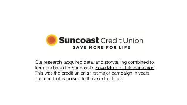 Our research, acquired data, and storytelling combined to  form the basis for Suncoast's Save More for Life campaign.  Thi...