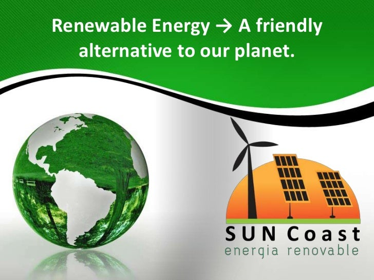 Renewable Energy → A friendly   alternative to our planet.