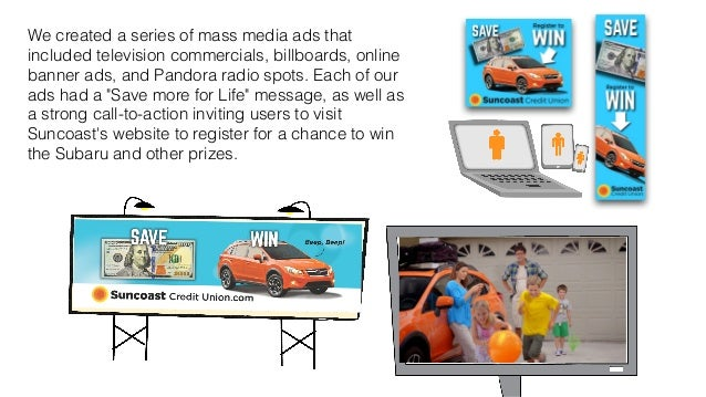 We created a series of mass media ads that  included television commercials, billboards, online  banner ads, and Pandora r...