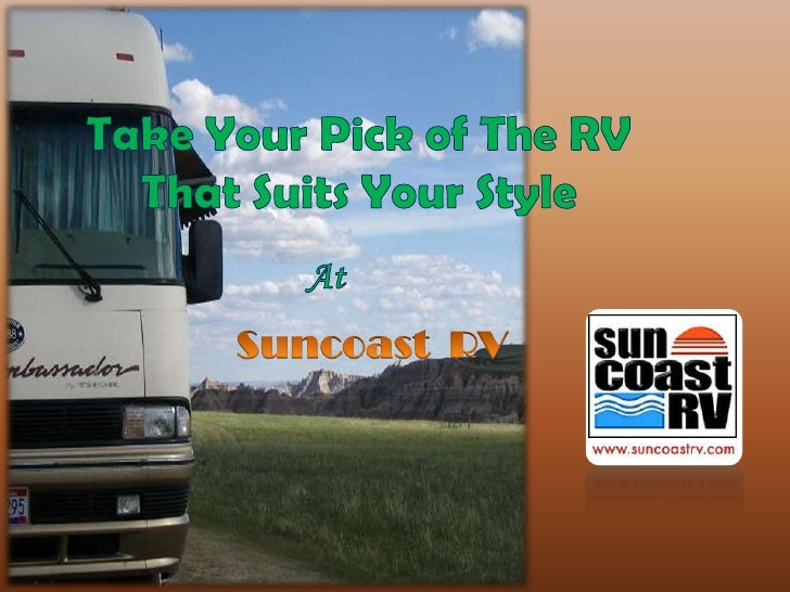 Take Your Pick of The RV <br />That Suits Your Style<br />At<br />Suncoast  RV<br />
