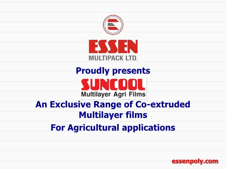 Proudly presents<br />An Exclusive Range of Co-extruded Multilayer films<br />For Agricultural applications<br />essenpoly...