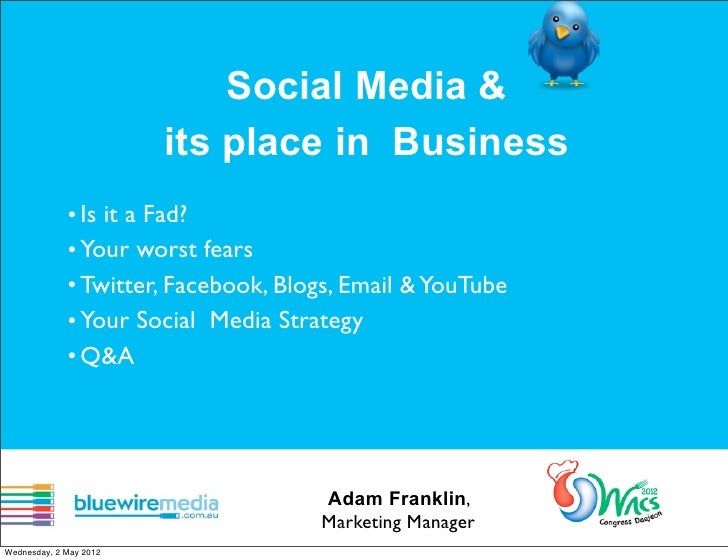 Social Media &                        its place in Business             • Is it a Fad?             • Your worst fears     ...