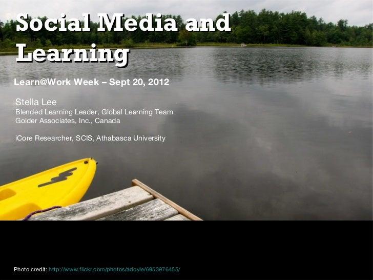 Social Media andLearningLearn@Work Week – Sept 20, 2012Stella LeeBlended Learning Leader, Global Learning TeamGolder Assoc...