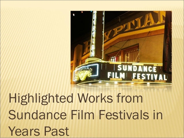 Highlighted Works from Sundance Film Festivals in Years Past