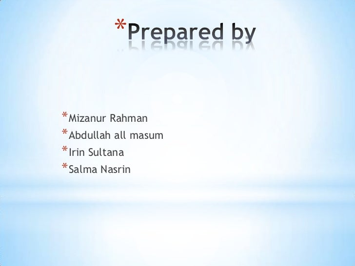 Prepared by <br />Mizanur Rahman<br />Abdullah all masum<br />Irin Sultana<br />Salma Nasrin<br />