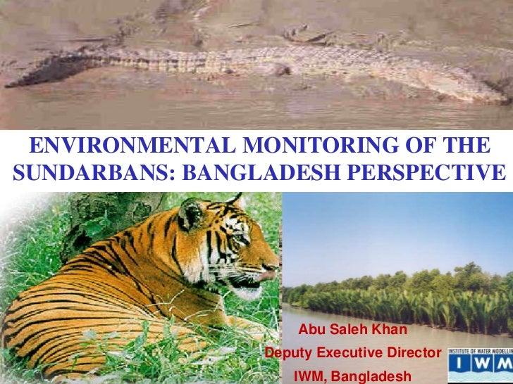 ENVIRONMENTAL MONITORING OF THESUNDARBANS: BANGLADESH PERSPECTIVE                     Abu Saleh Khan                 Deput...
