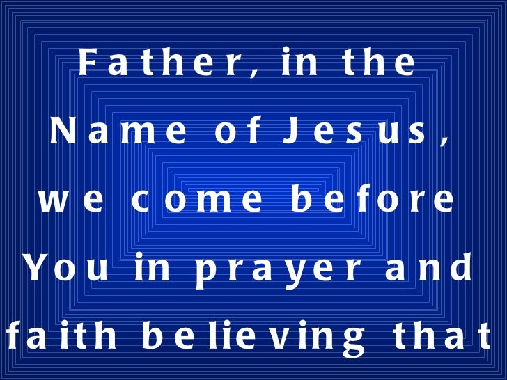 Salvation for unsaved Father, in the Name of Jesus, we come before You in prayer and faith believing that all things are p...