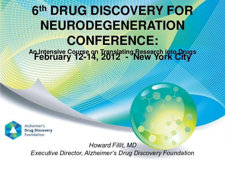 6th DRUG DISCOVERY FOR  NEURODEGENERATION       CONFERENCE:An Intensive Course on Translating Research into Drugs February...