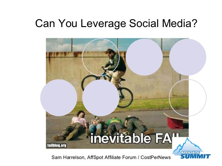 Can You Leverage Social Media? <ul><li>Sam Harrelson, AffSpot Affiliate Forum / CostPerNews </li></ul>