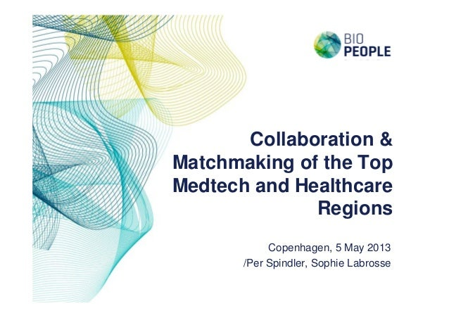 Collaboration &Matchmaking of the TopMedtech and HealthcareRegionsCopenhagen, 5 May 2013/Per Spindler, Sophie Labrosse