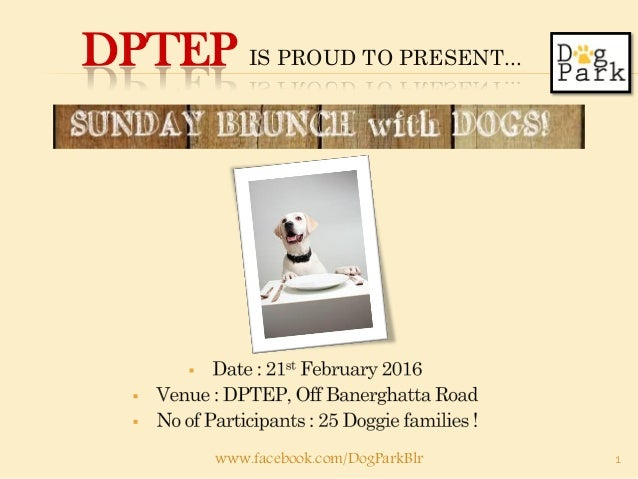 DPTEP IS PROUD TO PRESENT... www.facebook.com/DogParkBlr 1