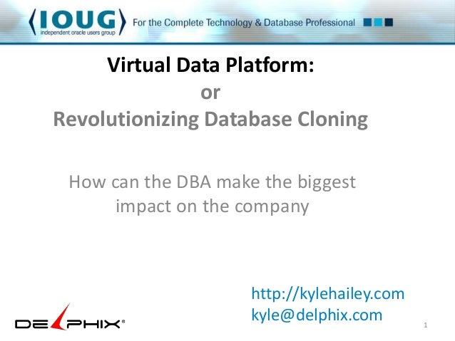 Virtual Data Platform:  or  Revolutionizing Database Cloning  How can the DBA make the biggest  impact on the company  1  ...