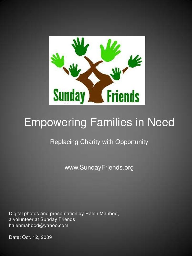 Empowering Families in Need<br />Replacing Charity with Opportunity<br />www.SundayFriends.org<br />Digital photos and pre...