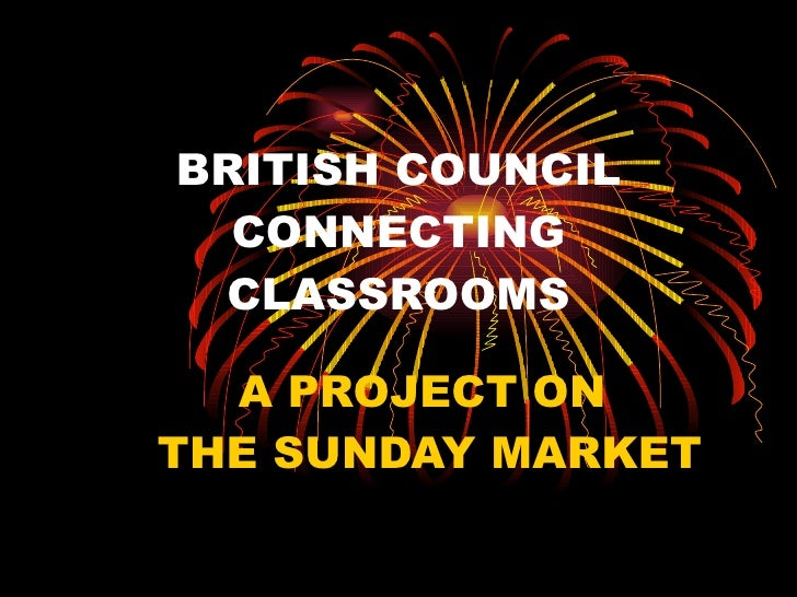 BRITISH COUNCIL CONNECTING CLASSROOMS A PROJECT ON  THE SUNDAY MARKET