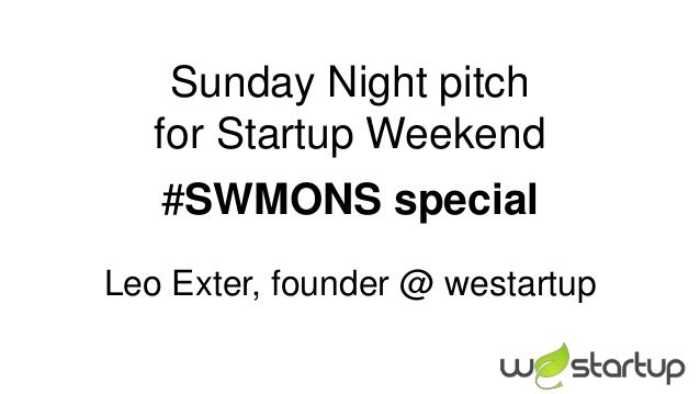 Sunday Night pitch   for Startup Weekend   #SWMONS specialLeo Exter, founder @ westartup