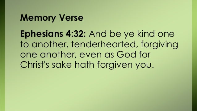 Memory Verse Ephesians 4:32: And be ye kind one to another, tenderhearted, forgiving one another, even as God for Christ's...