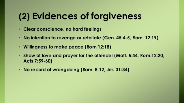(2) Evidences of forgiveness • Clear conscience, no hard feelings • No intention to revenge or retaliate (Gen. 45:4-5, Rom...
