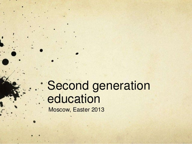 Second generationeducationMoscow, Easter 2013