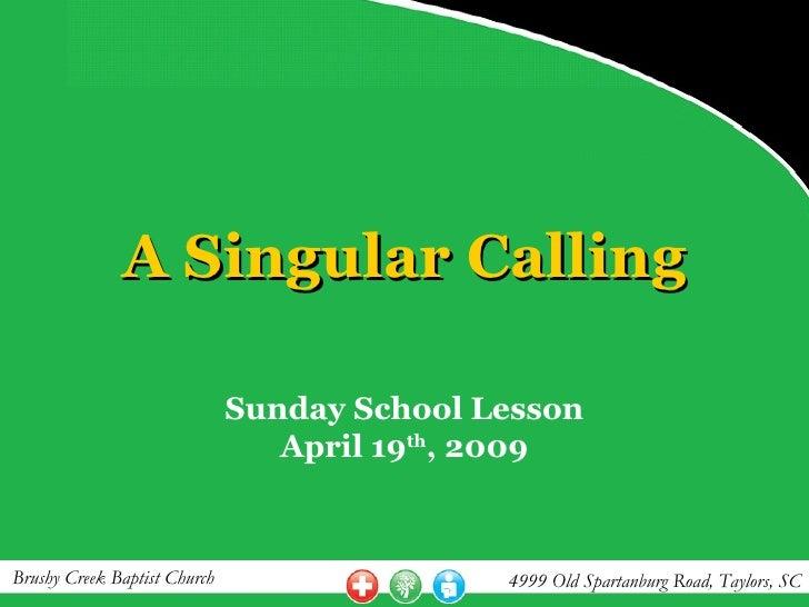 A Singular Calling                                Sunday School Lesson                                  April 19th, 2009  ...