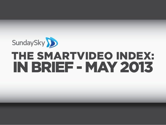 THE SMARTVIDEO INDEX:IN BRIEF - MAY 2013