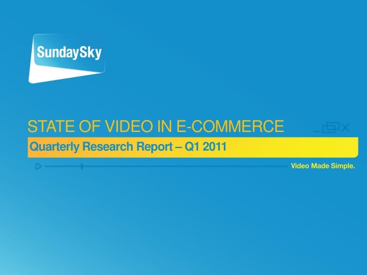 STATE OF VIDEO IN E-COMMERCEQuarterly Research Report – Q1 2011                                      1