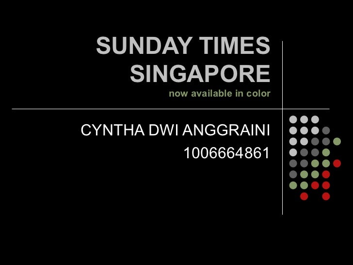 SUNDAY TIMES   SINGAPORE         now available in colorCYNTHA DWI ANGGRAINI           1006664861