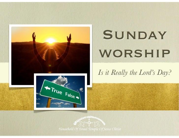 SundayworshipIs it Really the Lord's Day?