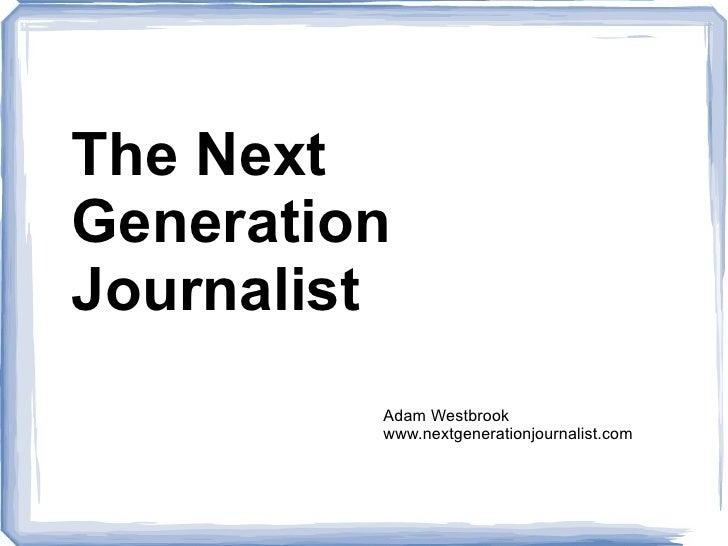 The Next Generation Journalist Adam Westbrook www.nextgenerationjournalist.com
