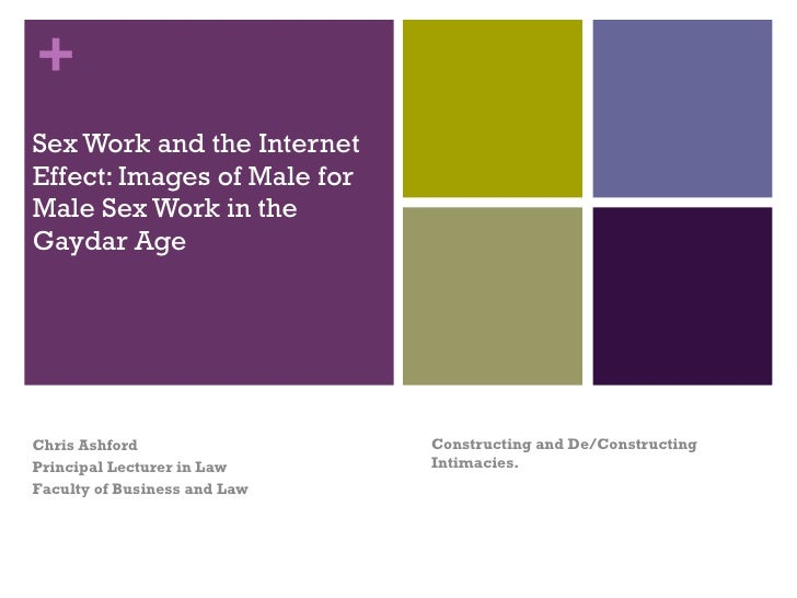 Sex Work and the Internet Effect: Images of Male for Male Sex Work in the Gaydar Age  Constructing and De/Constructing Int...