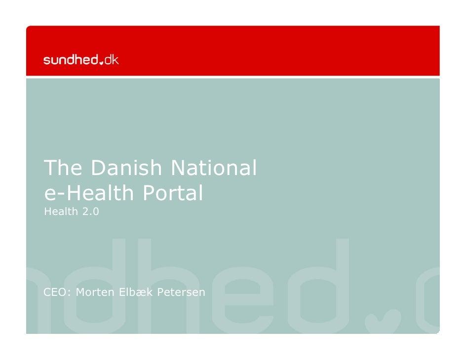 The Danish National e-Health Portal Health 2.0     CEO: Morten Elbæk Petersen