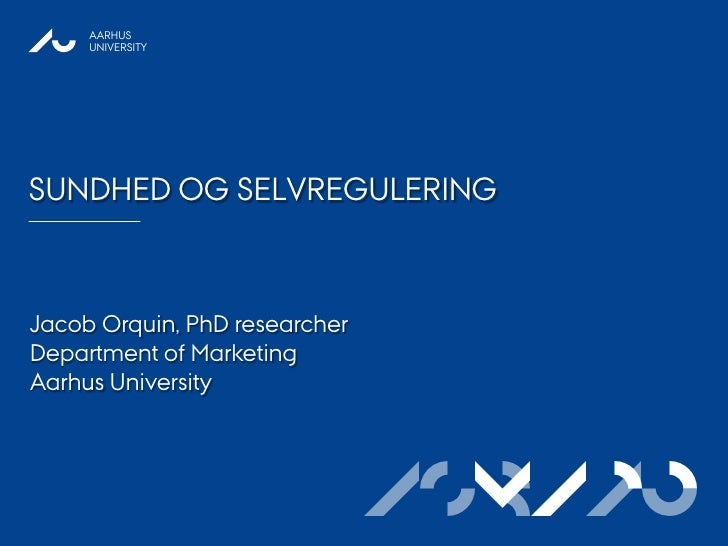 AARHUS     UNIVERSITYSUNDHED OG SELVREGULERINGJacob Orquin, PhD researcherDepartment of MarketingAarhus University        ...