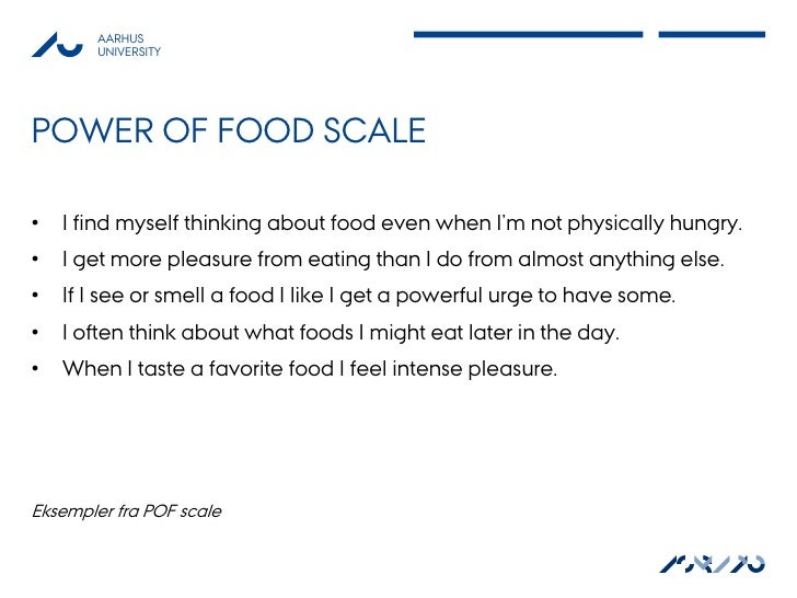 AARHUS        UNIVERSITYPOWER OF FOOD SCALE•   I find myself thinking about food even when I'm not physically hungry.•   I...