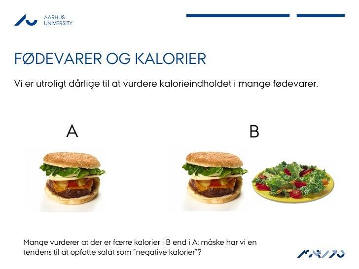 AARHUS        UNIVERSITYFØDEVARER OG KALORIERVi er utroligt dårlige til at vurdere kalorieindholdet i mange fødevarer.    ...