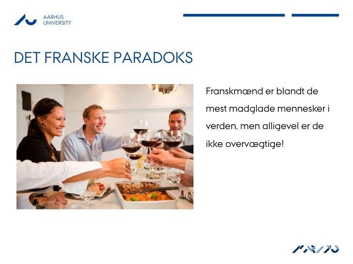 AARHUS   UNIVERSITYDET FRANSKE PARADOKS                       Franskmænd er blandt de                       mest madglade ...