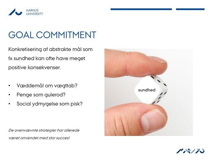 AARHUS         UNIVERSITYGOAL COMMITMENTKonkretisering af abstrakte mål somfx sundhed kan ofte have megetpositive konsekve...