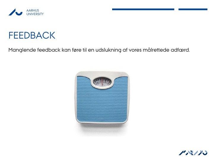 AARHUS       UNIVERSITYFEEDBACKManglende feedback kan føre til en udslukning af vores målrettede adfærd.                  ...