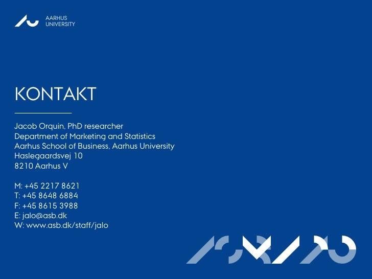 AARHUS        UNIVERSITYKONTAKTJacob Orquin, PhD researcherDepartment of Marketing and StatisticsAarhus School of Business...