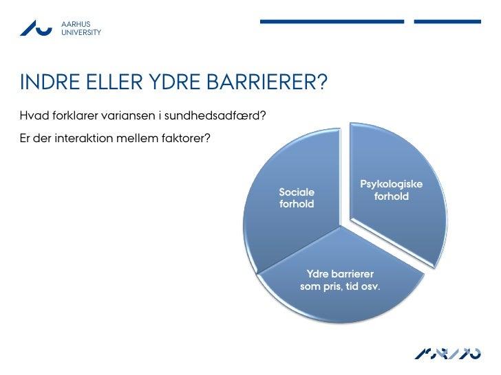 AARHUS       UNIVERSITYINDRE ELLER YDRE BARRIERER?Hvad forklarer variansen i sundhedsadfærd?Er der interaktion mellem fakt...