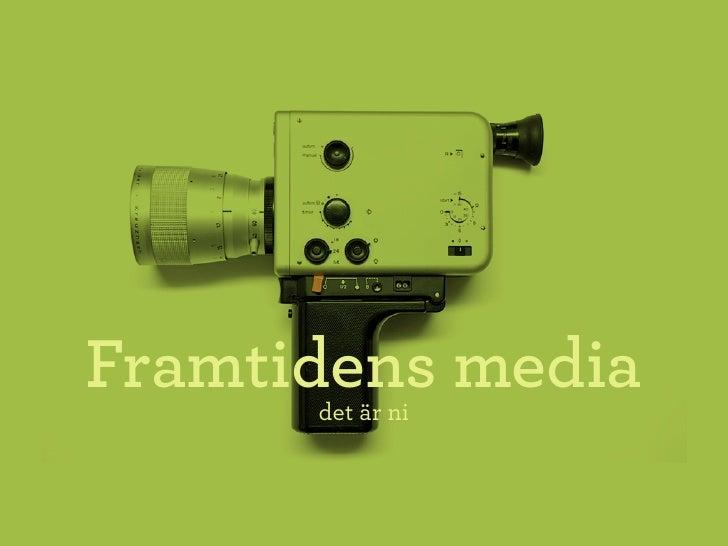 Framtidens media       det är ni