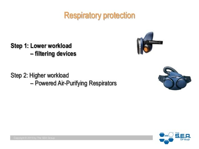 Copyright © 2010 by The SEA Group Respiratory protection Step 2: Higher workload – Powered Air-Purifying Respirators Step ...