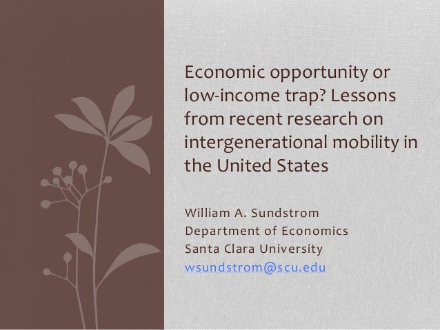 William A. Sundstrom Department of Economics Santa Clara University wsundstrom@scu.edu Economic opportunity or low-income ...