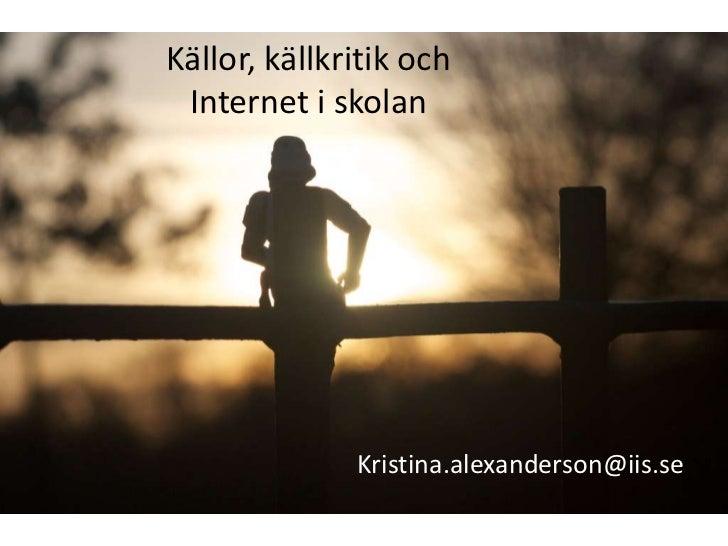 Källor, källkritik och Internet i skolan              Kristina.alexanderson@iis.se