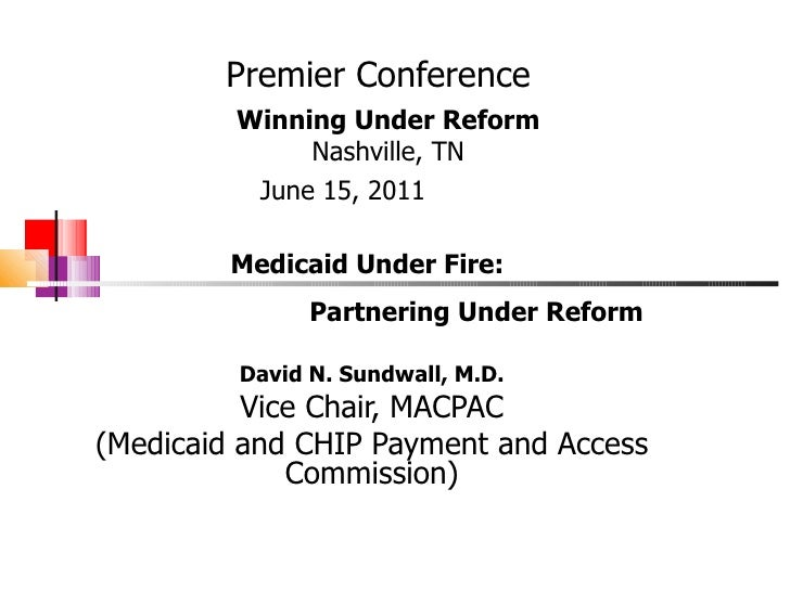 Premier Conference David N. Sundwall, M.D. Vice Chair, MACPAC (Medicaid and CHIP Payment and Access Commission) Winning Un...
