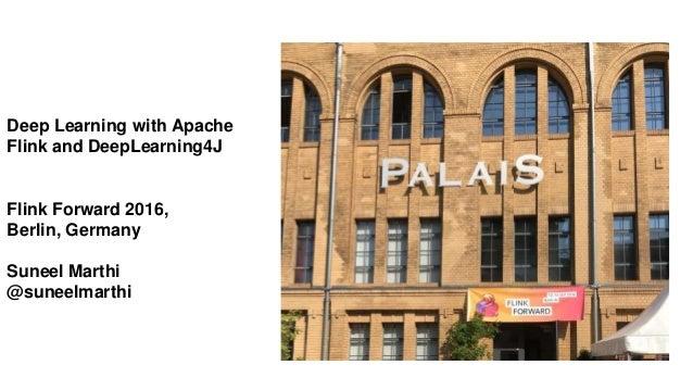 Deep Learning with Apache Flink and DeepLearning4J Flink Forward 2016, Berlin, Germany Suneel Marthi @suneelmarthi
