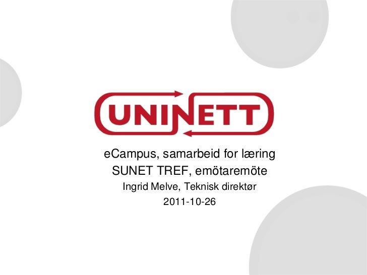 eCampus, samarbeid for læring SUNET TREF, emötaremöte   Ingrid Melve, Teknisk direktør            2011-10-26