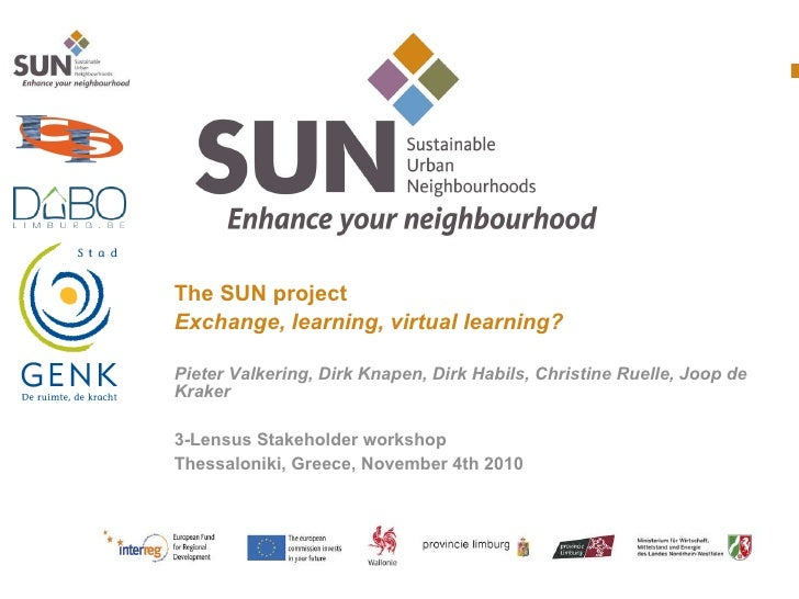 <ul><li>The SUN project </li></ul><ul><li>Exchange, learning, virtual learning? </li></ul><ul><li>Pieter Valkering, Dirk K...