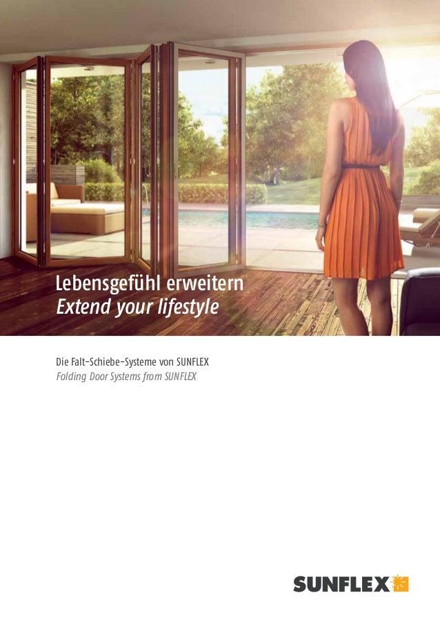 01 Die Falt-Schiebe-Systeme von SUNFLEX Folding Door Systems from SUNFLEX Lebensgefühl erweitern Extend your lifestyle