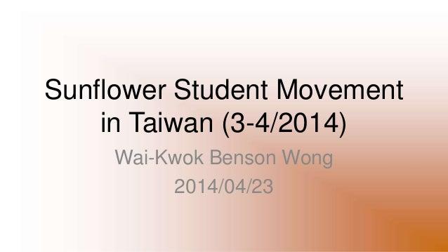 Sunflower Student Movement in Taiwan (3-4/2014) Wai-Kwok Benson Wong 2014/04/23